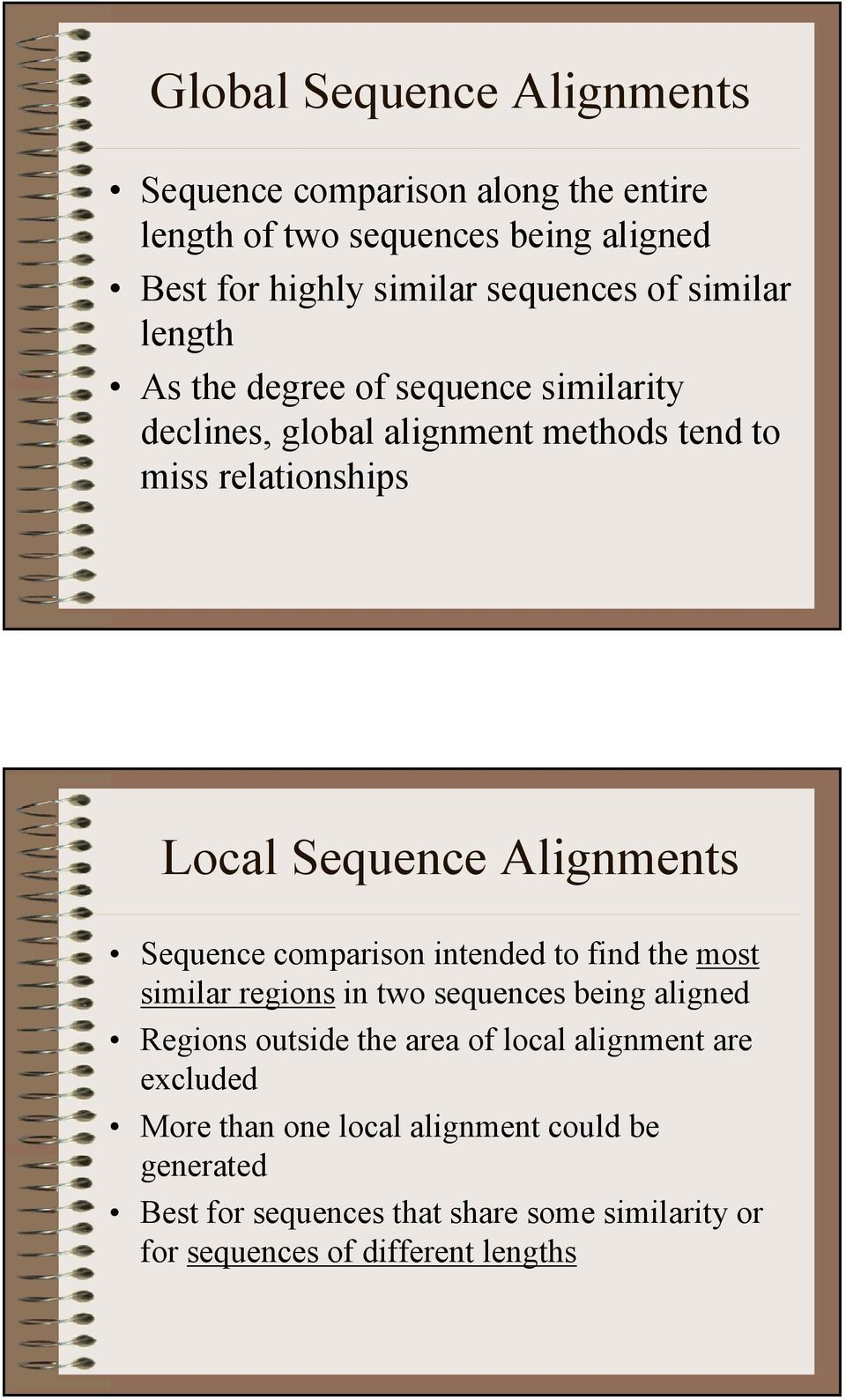 Sequence comparison intended to find the most similar regions in two sequences being aligned Regions outside the area of local alignment are