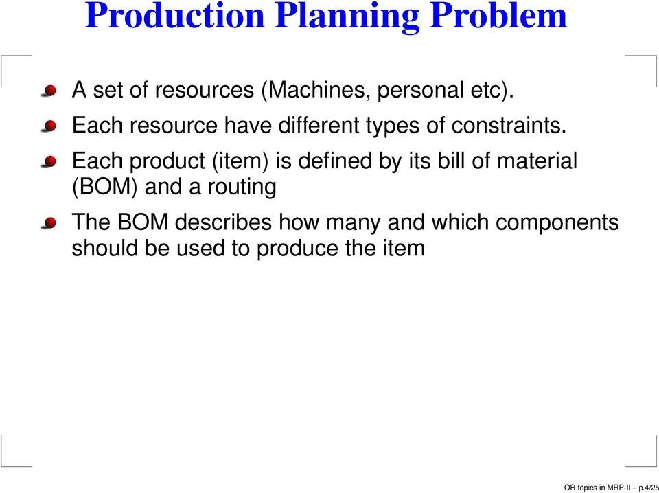 Each product (item) is defined by its bill of material (BOM) and a routing