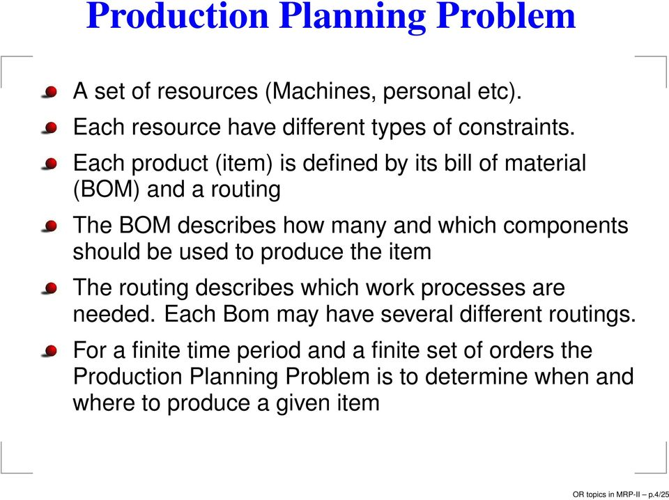 used to produce the item The routing describes which work processes are needed. Each Bom may have several different routings.