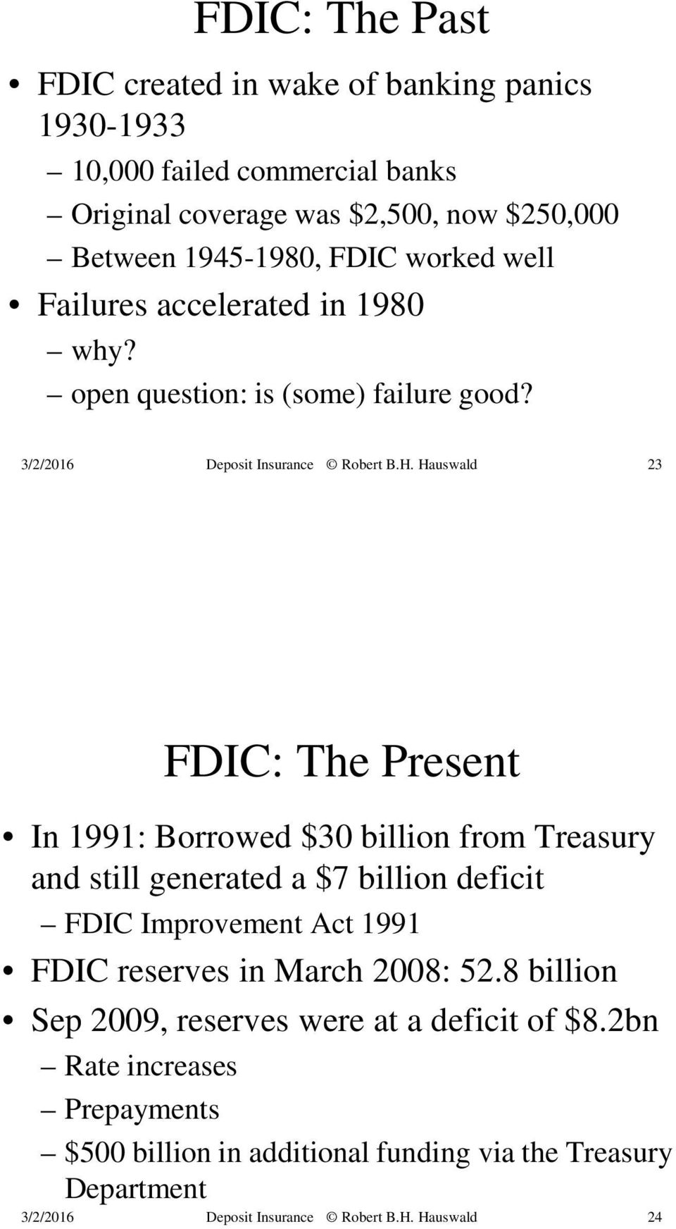 23 FDIC: The Present In 1991: Borrowed $30 billion from Treasury and still generated a $7 billion deficit FDIC Improvement Act 1991 FDIC