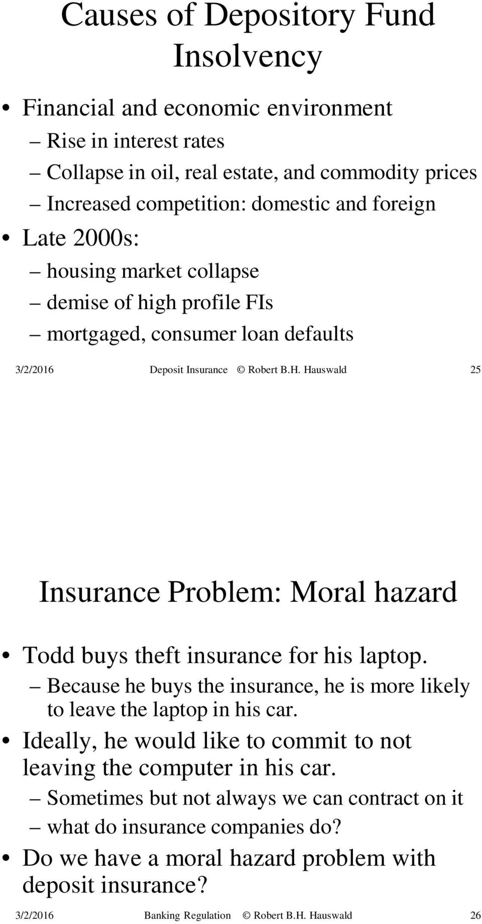 insurance for his laptop. Because he buys the insurance, he is more likely to leave the laptop in his car.