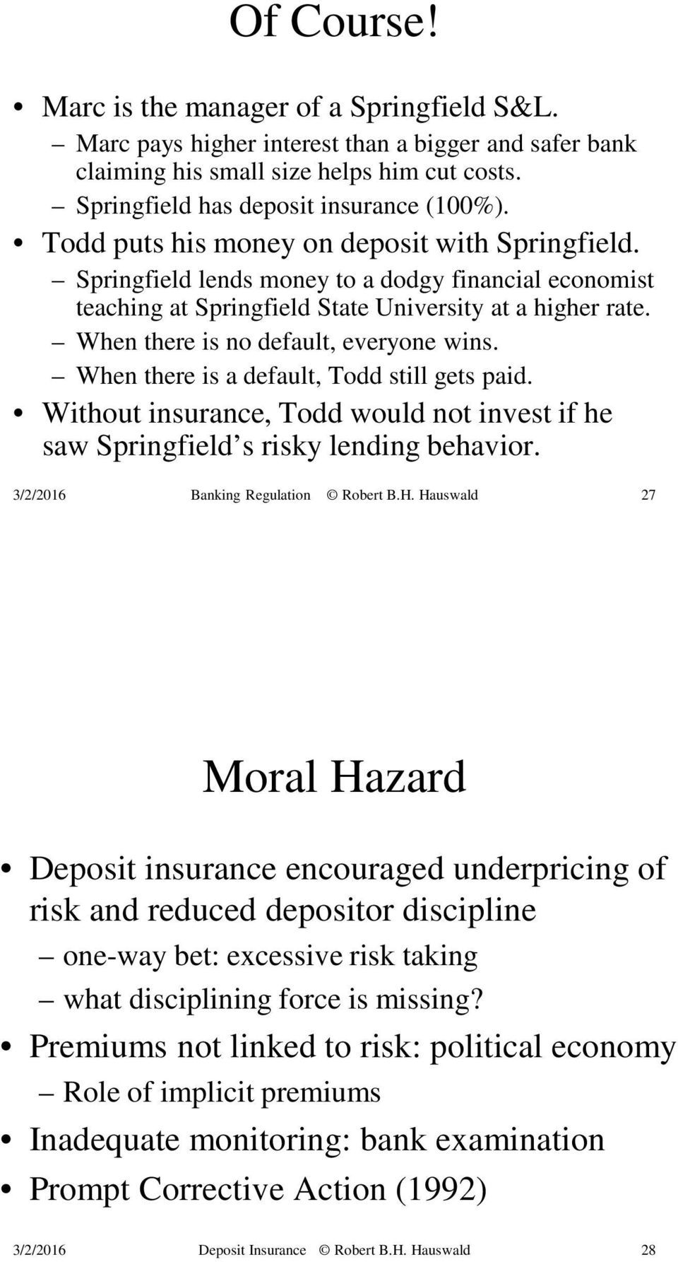 When there is no default, everyone wins. When there is a default, Todd still gets paid. Without insurance, Todd would not invest if he saw Springfield s risky lending behavior.