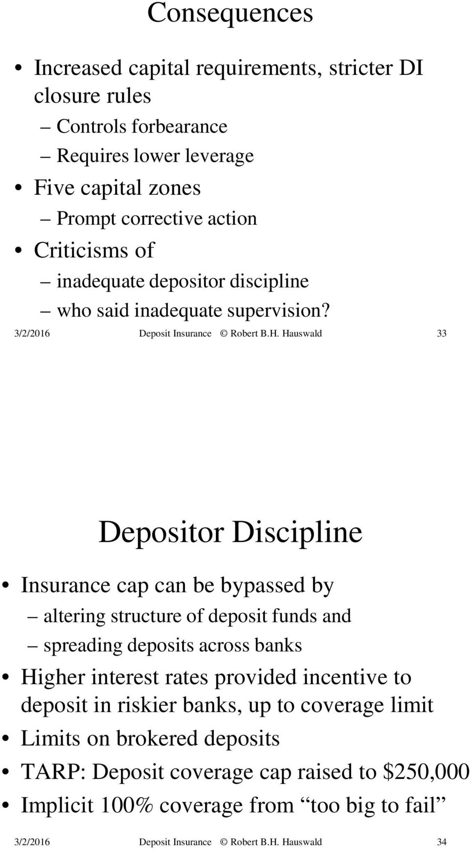 33 Depositor Discipline Insurance cap can be bypassed by altering structure of deposit funds and spreading deposits across banks Higher interest