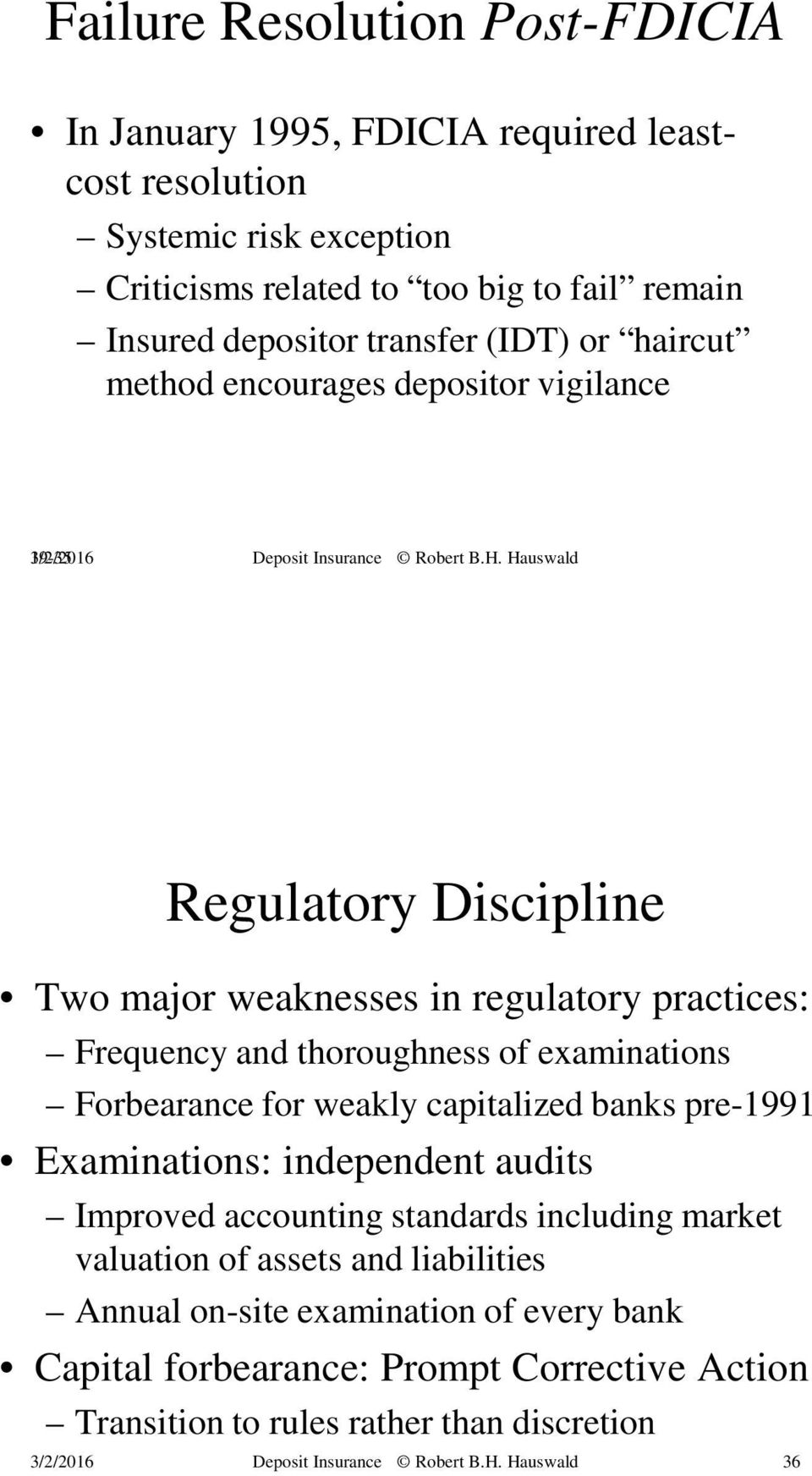 Hauswald Regulatory Discipline Two major weaknesses in regulatory practices: Frequency and thoroughness of examinations Forbearance for weakly capitalized banks pre-1991