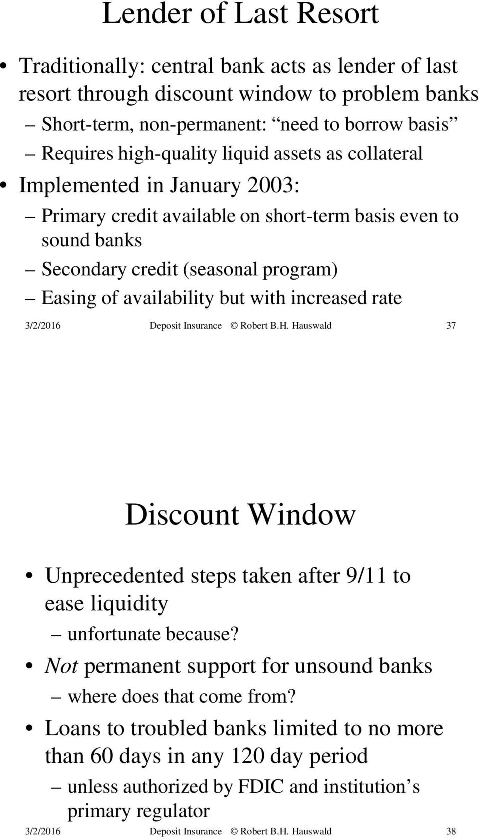 program) Easing of availability but with increased rate 37 Discount Window Unprecedented steps taken after 9/11 to ease liquidity unfortunate because?