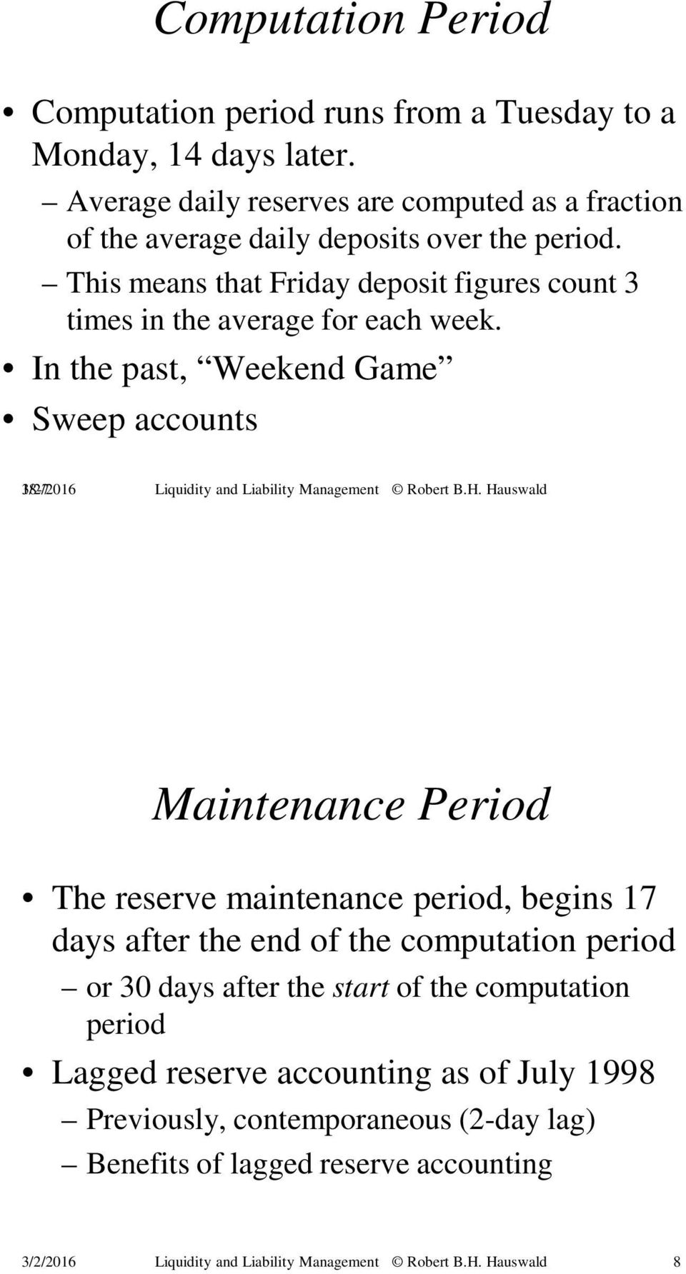 This means that Friday deposit figures count 3 times in the average for each week.