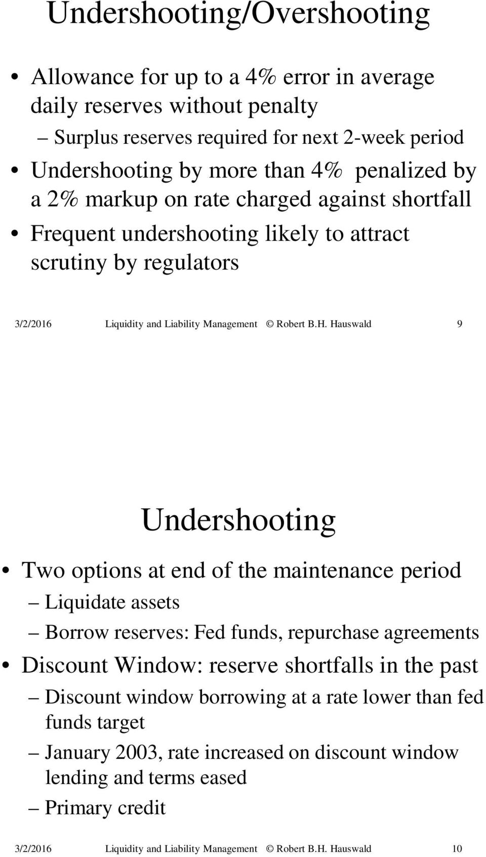 Undershooting Two options at end of the maintenance period Liquidate assets Borrow reserves: Fed funds, repurchase agreements Discount Window: reserve