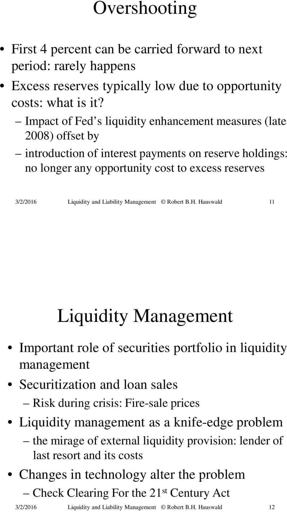 reserves 11 Liquidity Management Important role of securities portfolio in liquidity management Securitization and loan sales Risk during crisis: Fire-sale prices