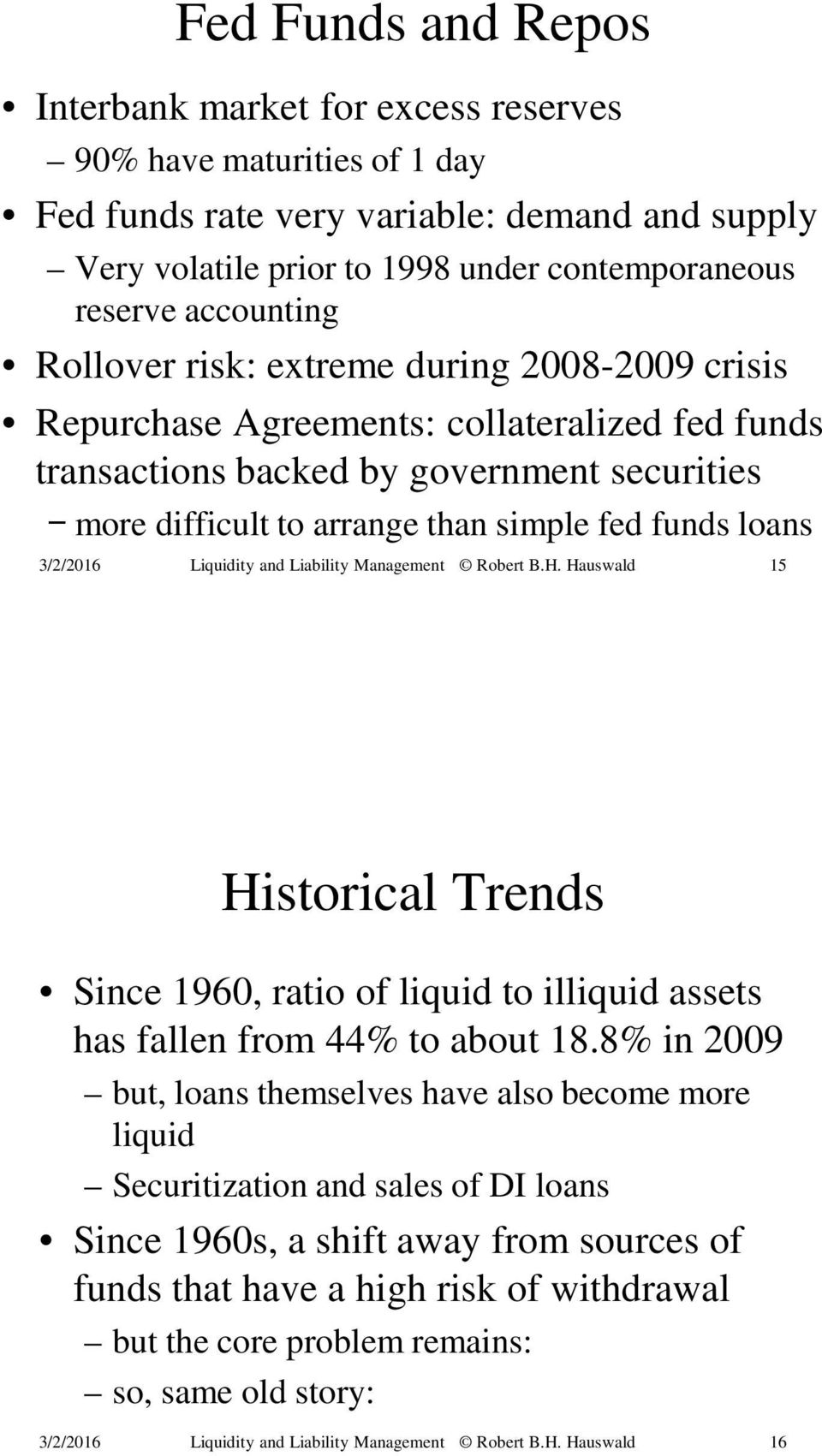 difficult to arrange than simple fed funds loans 15 Historical Trends Since 1960, ratio of liquid to illiquid assets has fallen from 44% to about 18.
