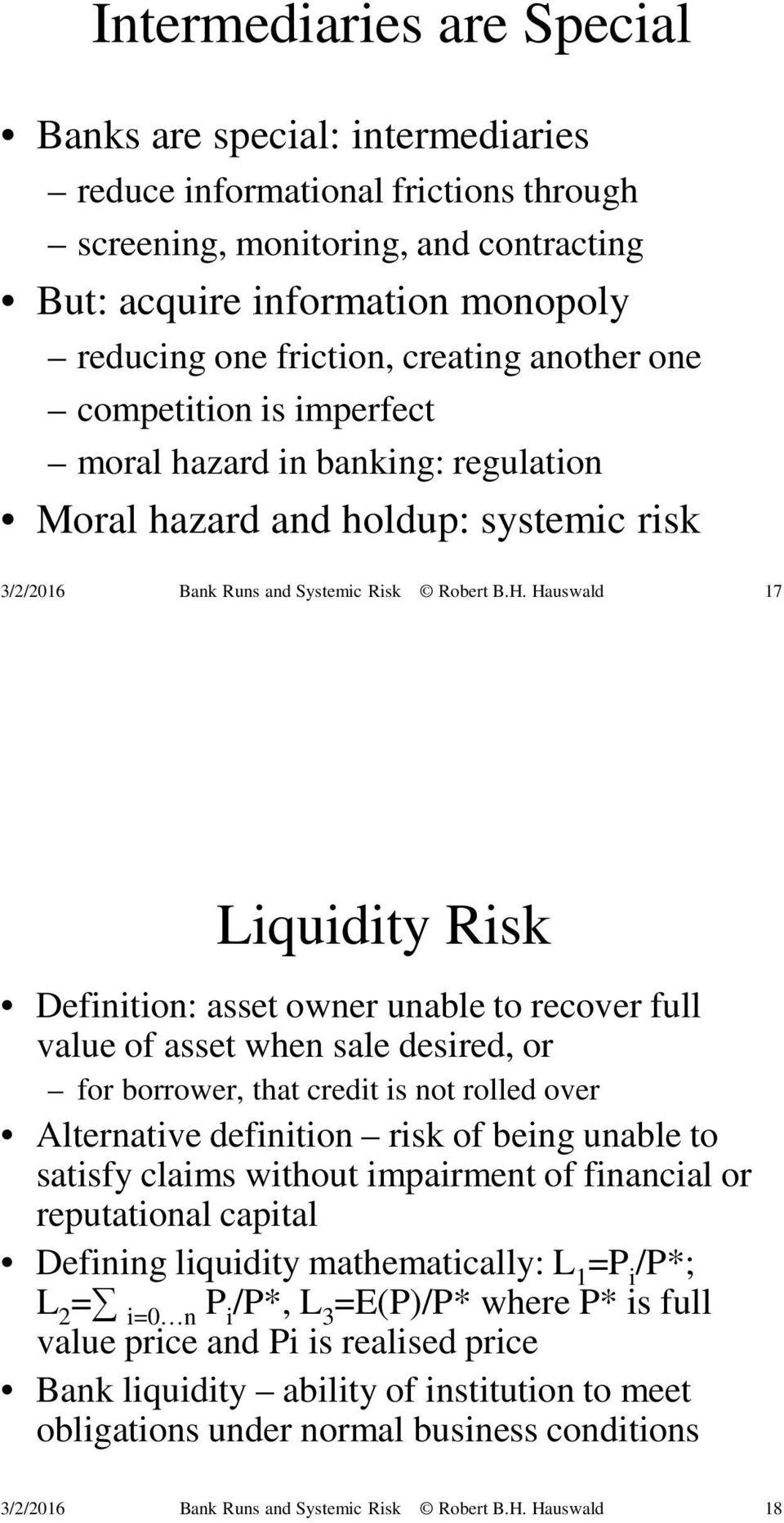 Hauswald 17 Liquidity Risk Definition: asset owner unable to recover full value of asset when sale desired, or for borrower, that credit is not rolled over Alternative definition risk of being unable