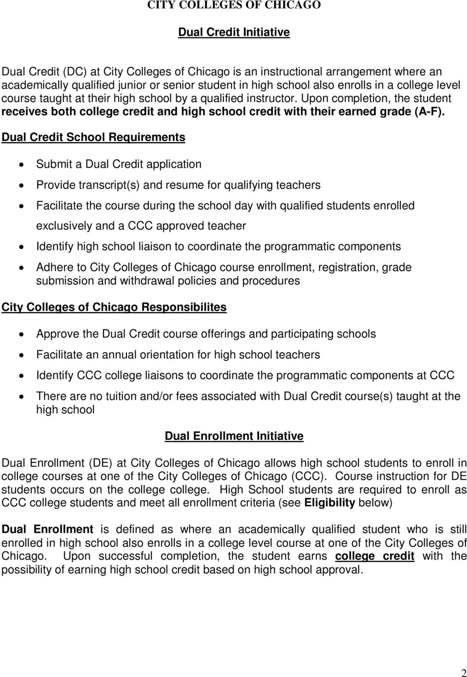 Dual Credit School Requirements Submit a Dual Credit application Provide transcript(s) and resume for qualifying teachers Facilitate the course during the school day with qualified students enrolled