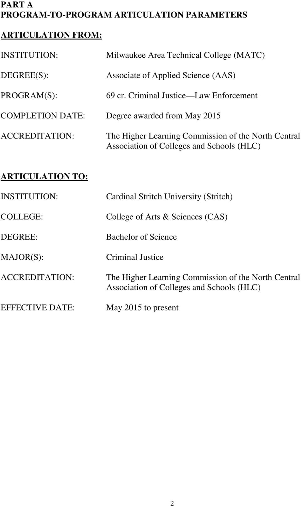 Criminal Justice Law Enforcement COMPLETION DATE: Degree awarded from May 2015 ACCREDITATION: The Higher Learning Commission of the North Central Association of Colleges