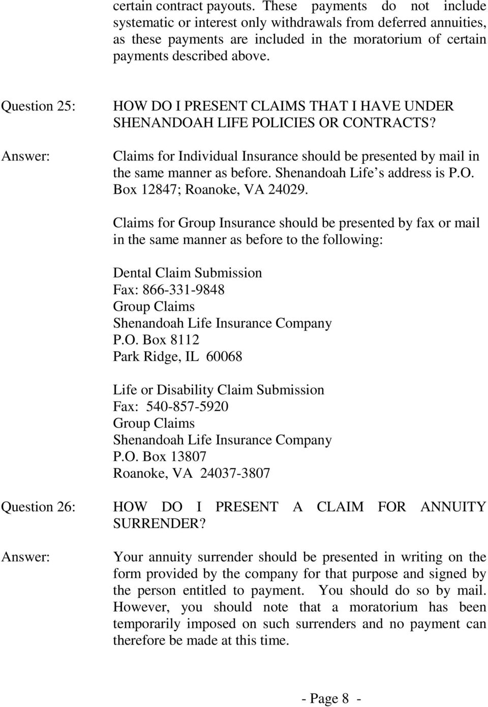 Question 25: HOW DO I PRESENT CLAIMS THAT I HAVE UNDER SHENANDOAH LIFE POLICIES OR CONTRACTS? Claims for Individual Insurance should be presented by mail in the same manner as before.
