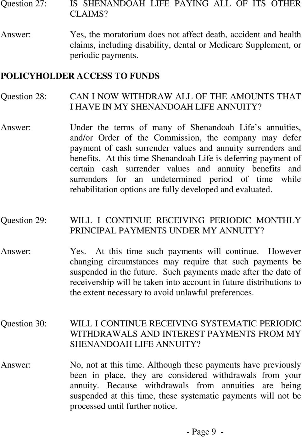 POLICYHOLDER ACCESS TO FUNDS Question 28: CAN I NOW WITHDRAW ALL OF THE AMOUNTS THAT I HAVE IN MY SHENANDOAH LIFE ANNUITY?