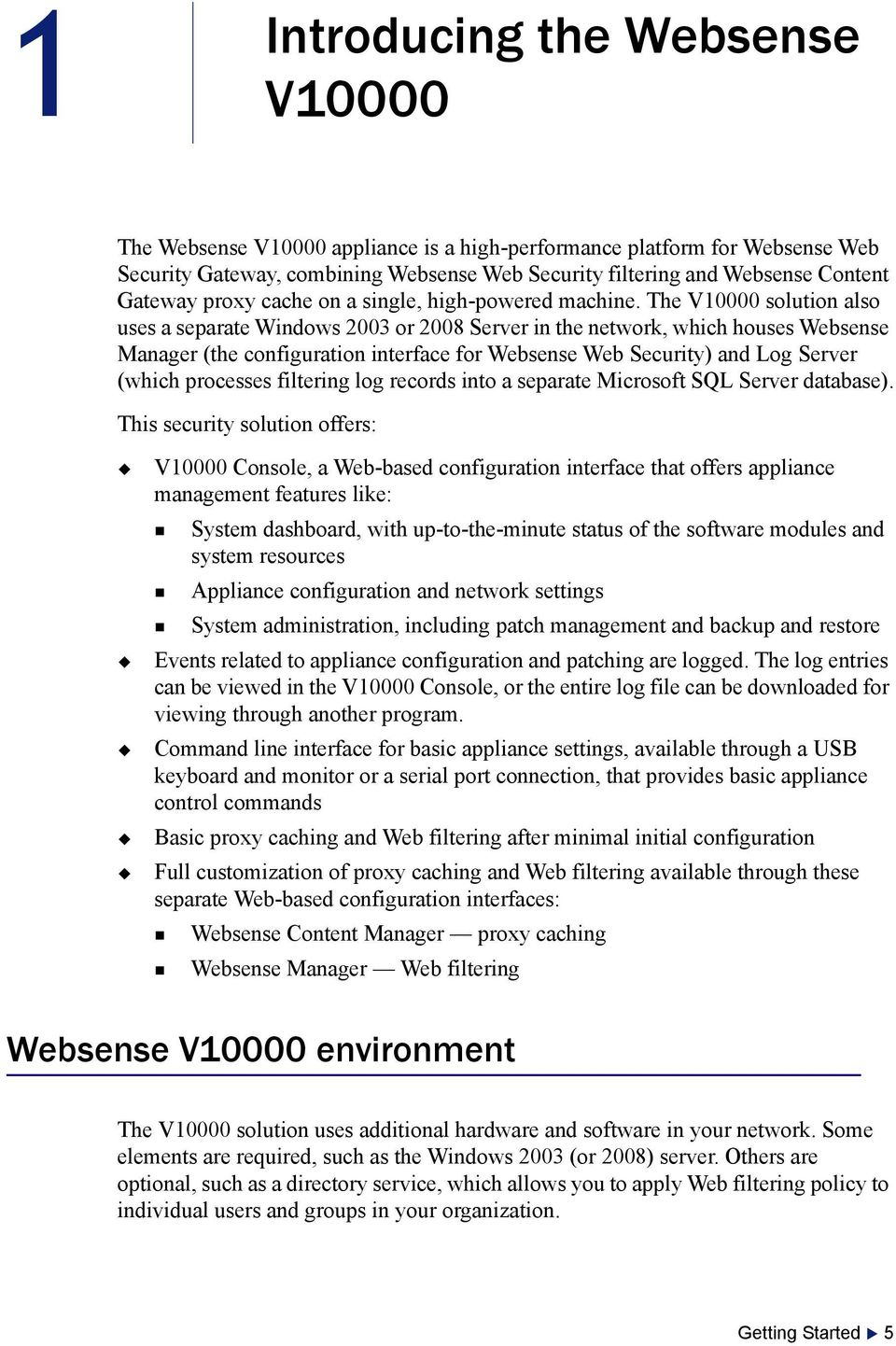 The V10000 solution also uses a separate Windows 2003 or 2008 Server in the network, which houses Websense Manager (the configuration interface for Websense Web Security) and Log Server (which