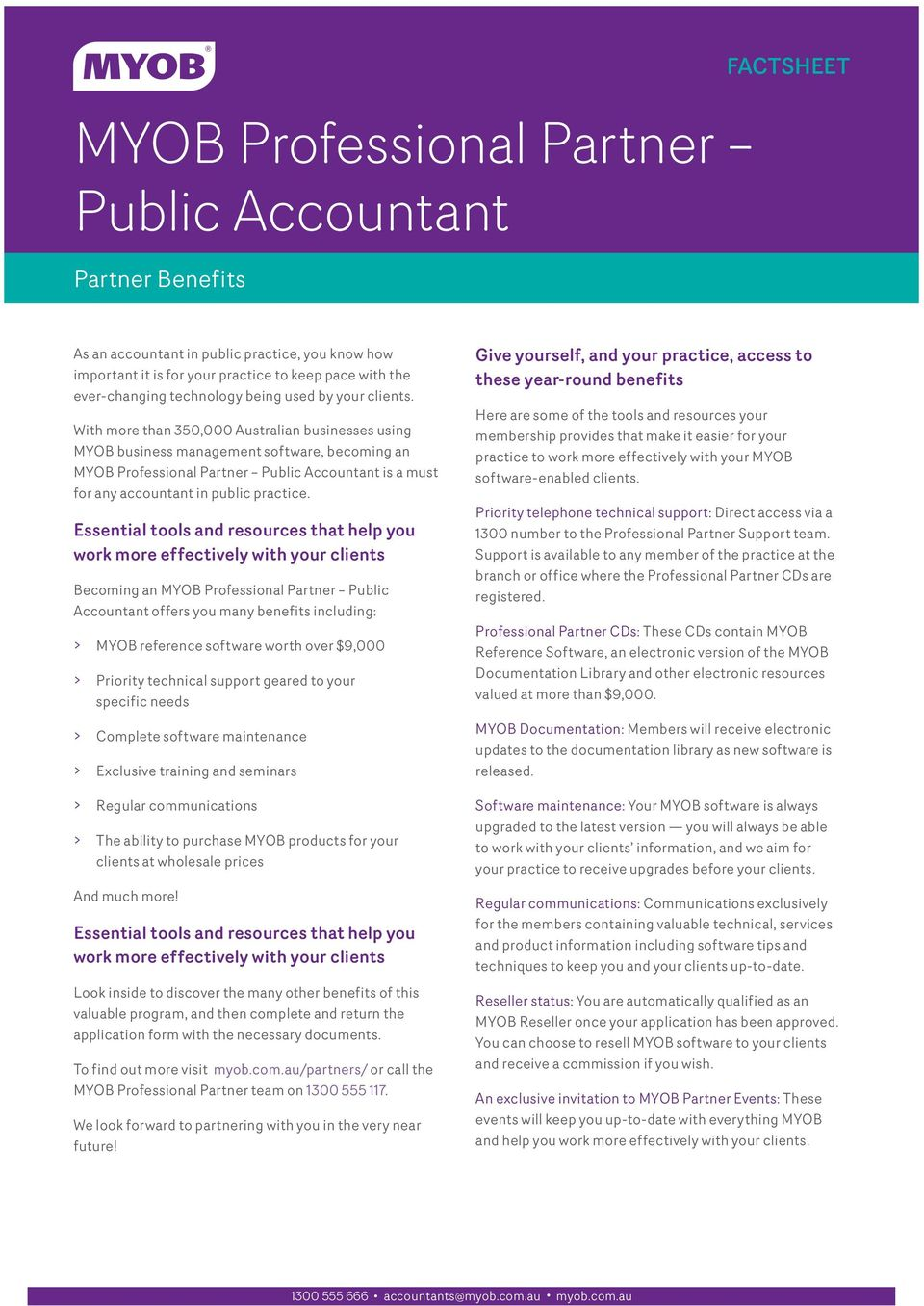 With more than 350,000 Australian businesses using MYOB business management software, becoming an MYOB Professional Partner Public Accountant is a must for any accountant in public practice.