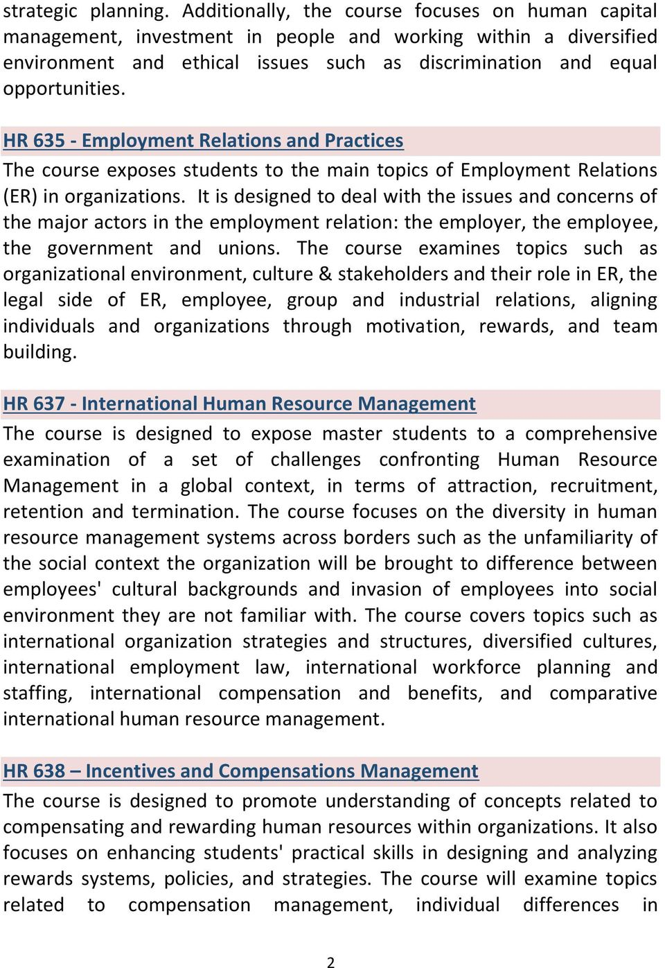 HR 635 - Employment Relations and Practices The course exposes students to the main topics of Employment Relations (ER) in organizations.