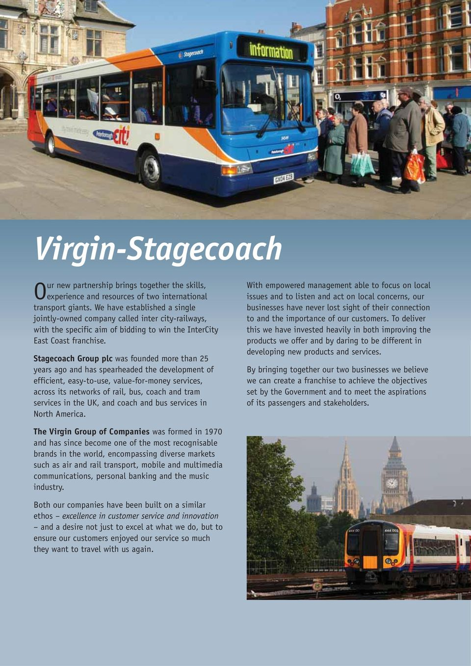 Stagecoach Group plc was founded more than 25 years ago and has spearheaded the development of efficient, easy-to-use, value-for-money services, across its networks of rail, bus, coach and tram