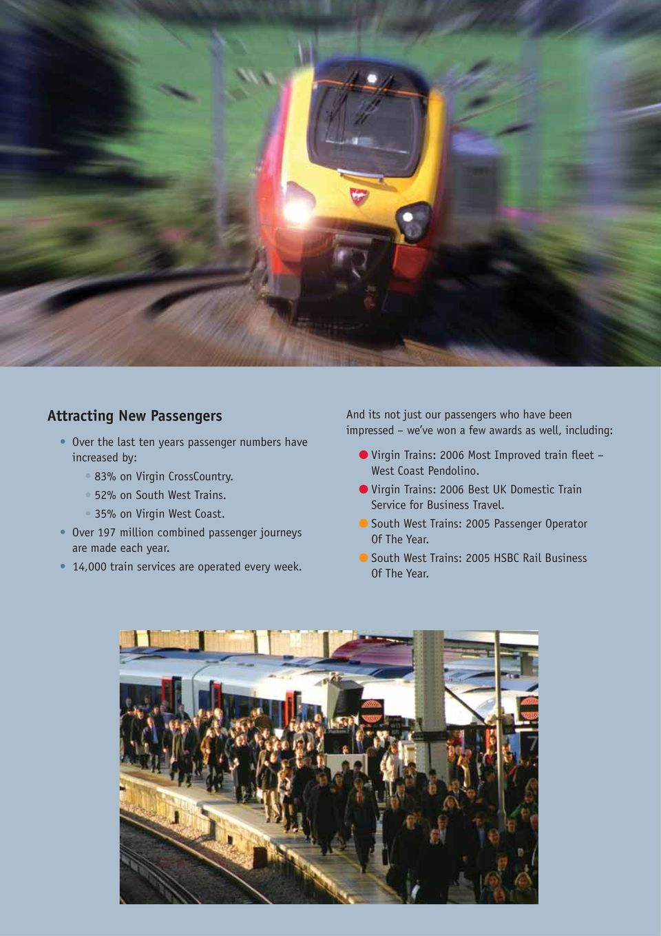 And its not just our passengers who have been impressed we ve won a few awards as well, including: Virgin Trains: 2006 Most Improved train fleet West Coast