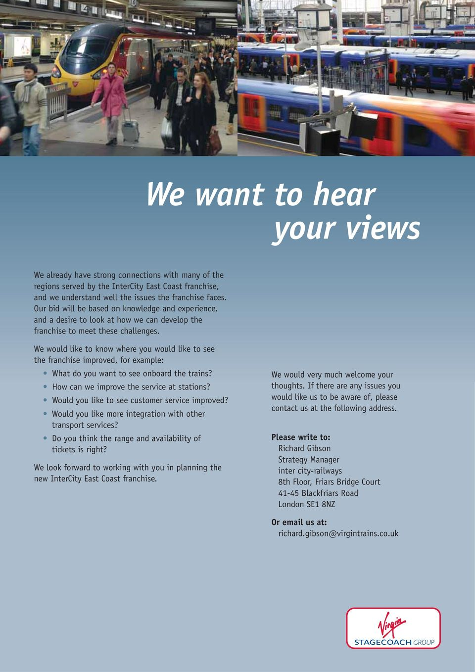 We would like to know where you would like to see the franchise improved, for example: What do you want to see onboard the trains? How can we improve the service at stations?