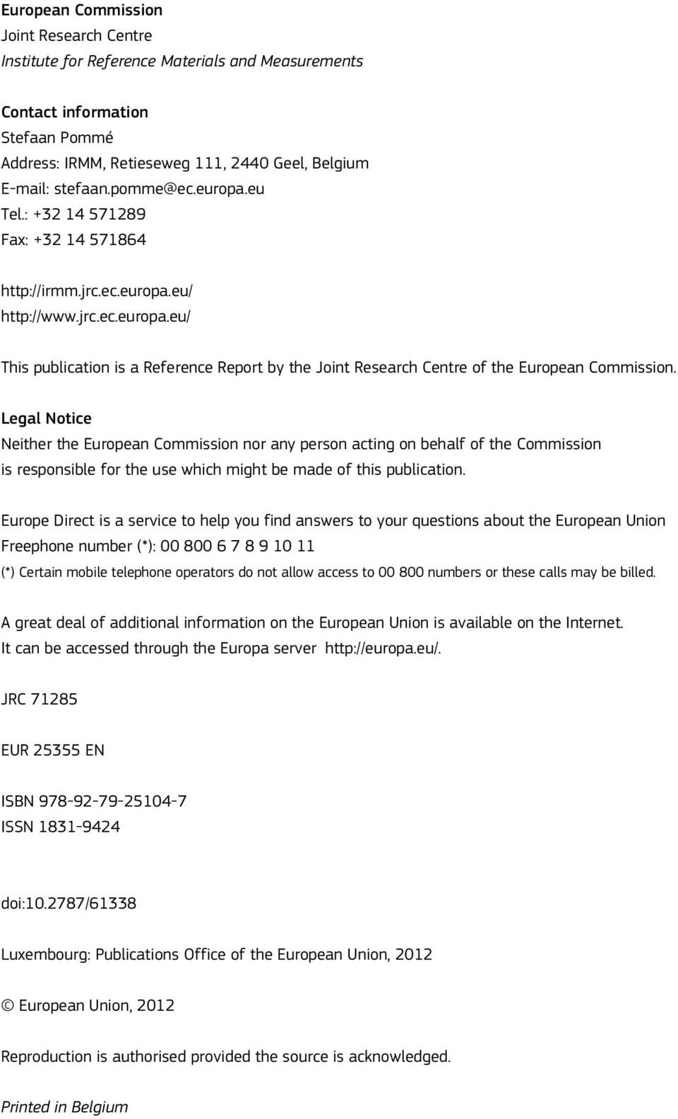 Legal otce ether the European Commsson nor any person actng on behalf of the Commsson s responsble for the use whch mght be made of ths publcaton.