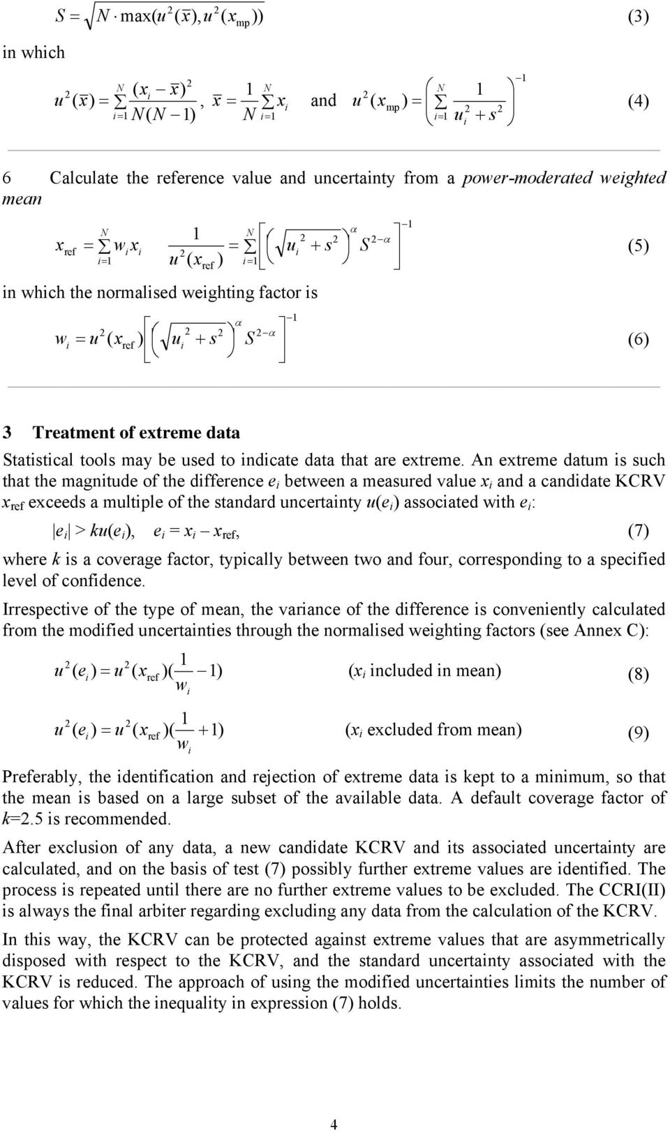 An extreme datum s such that the magntude of the dfference e between a measured value x and a canddate KCRV x exceeds a multple of the standard uncertanty u(e assocated wth e : e > ku(e, e = x x, (7