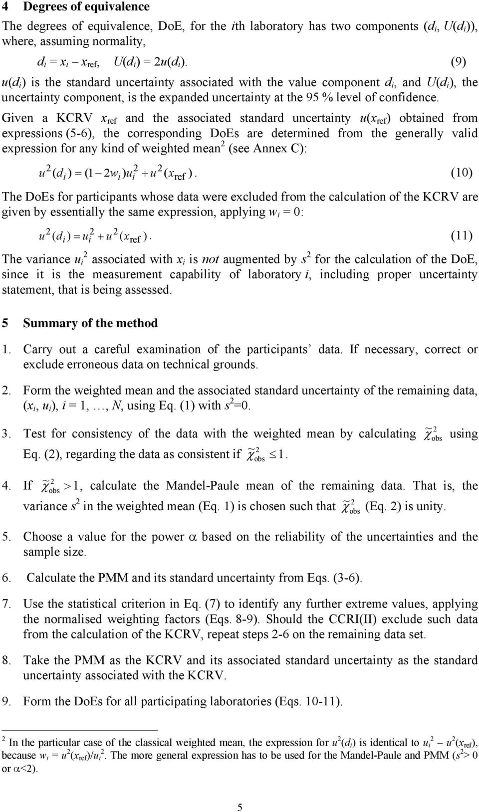Gven a KCRV x and the assocated standard uncertanty u(x obtaned from expressons (5-6, the correspondng DoEs are determned from the generally vald expresson for any knd of weghted mean (see Annex C: u