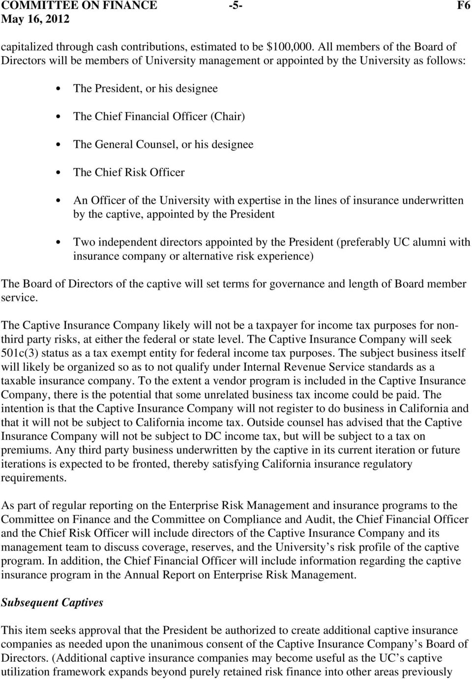 General Counsel, or his designee The Chief Risk Officer An Officer of the University with expertise in the lines of insurance underwritten by the captive, appointed by the President Two independent