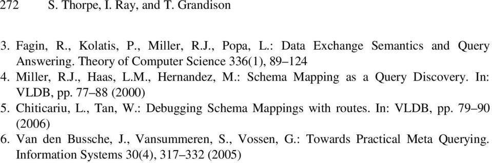 : Schema Mapping as a Query Discovery. In: VLDB, pp. 77 88 (2000) 5. Chiticariu, L., Tan, W.