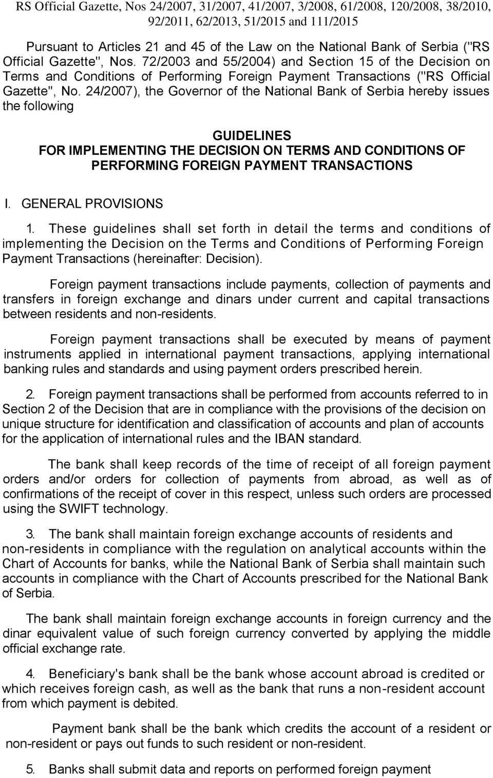 24/2007), the Governor of the National Bank of Serbia hereby issues the following GUIDELINES FOR IMPLEMENTING THE DECISION ON TERMS AND CONDITIONS OF PERFORMING FOREIGN PAYMENT TRANSACTIONS I.