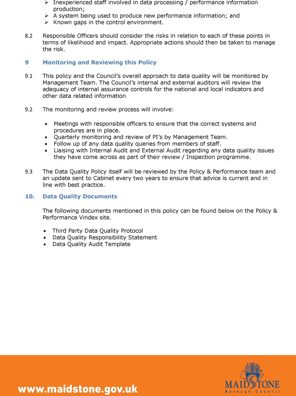 9 Monitoring and Reviewing this Policy 9.1 This policy and the Council s overall approach to data quality will be monitored by Management Team.