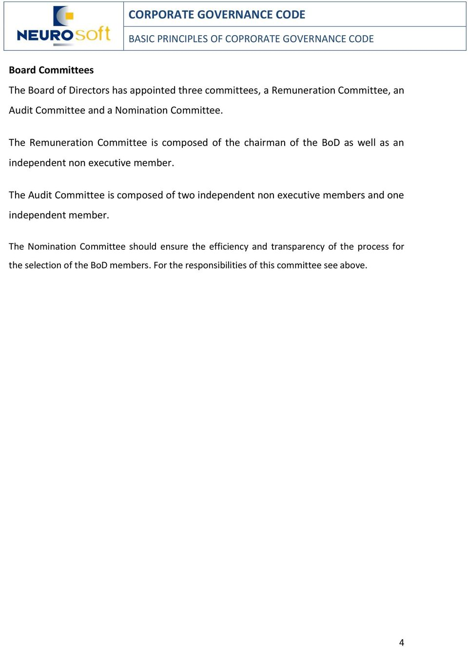 The Audit Committee is composed of two independent non executive members and one independent member.
