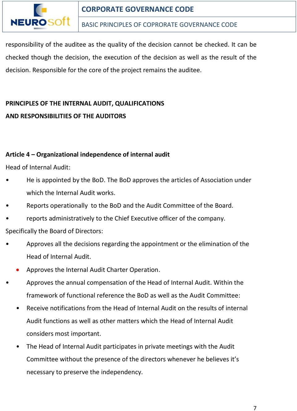 PRINCIPLES OF THE INTERNAL AUDIT, QUALIFICATIONS AND RESPONSIBILITIES OF THE AUDITORS Article 4 Organizational independence of internal audit Head of Internal Audit: He is appointed by the BoD.