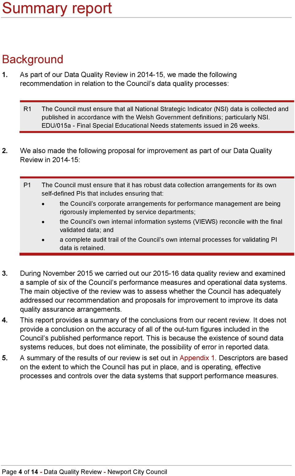 Indicator (NSI) data is collected and published in accordance with the Welsh Government definitions; particularly NSI. EDU/015a - Final Special Educational Needs statements issued in 26