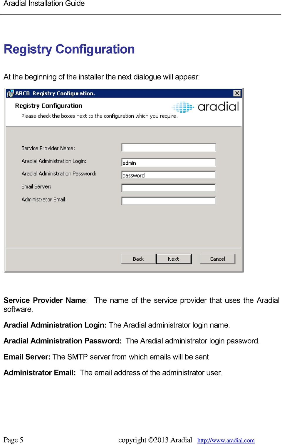 Aradial Administration Login: The Aradial administrator login name.