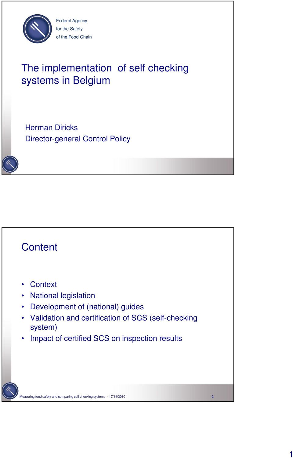Development of (national) guides Validation and certification of SCS (self-checking system) Impact