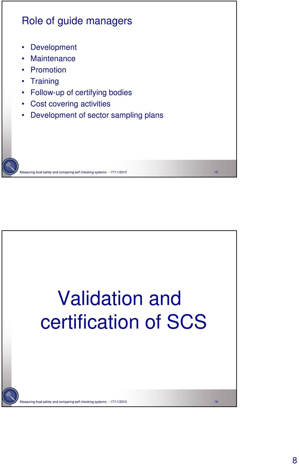 Measuring food safety and comparing self checking systems - 17/11/2010 15 Validation