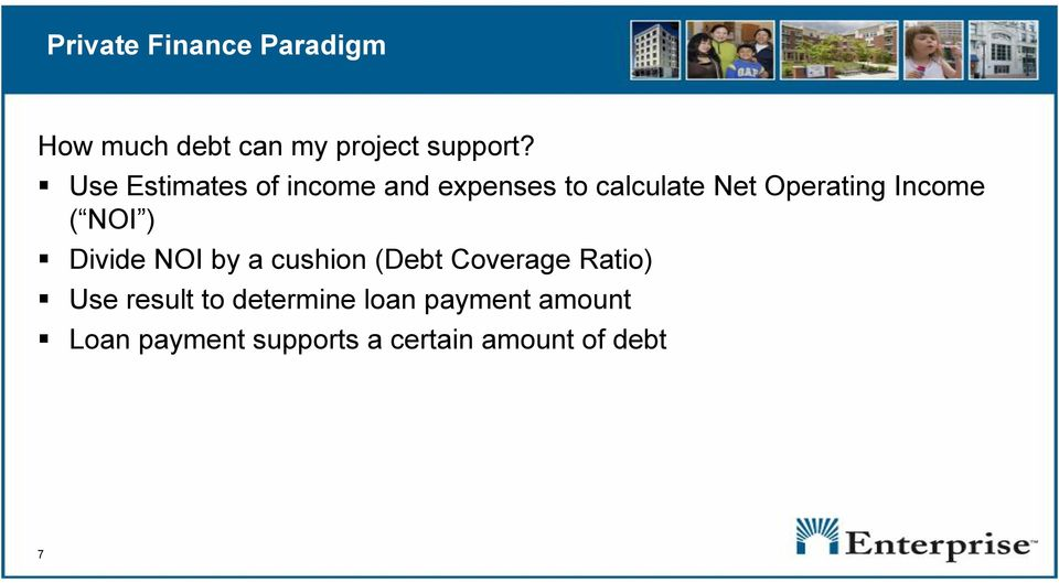 Income ( NOI ) Divide NOI by a cushion (Debt Coverage Ratio) Use
