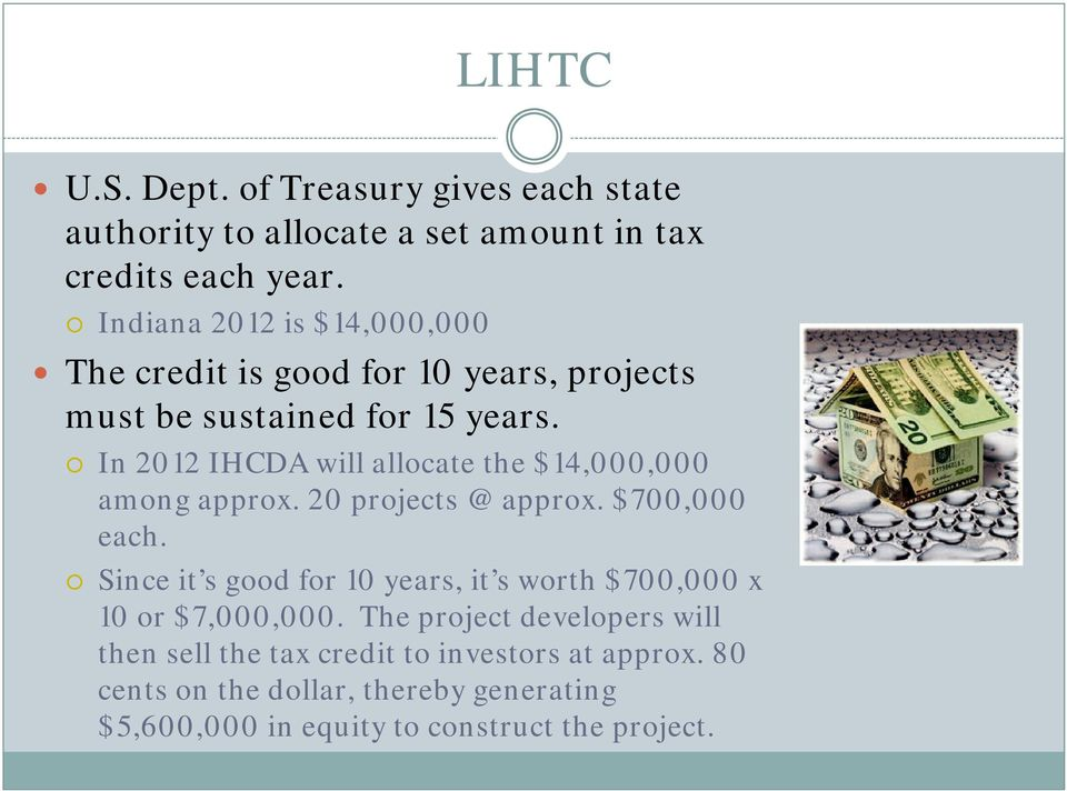 In 2012 IHCDA will allocate the $14,000,000 among approx. 20 projects @ approx. $700,000 each.