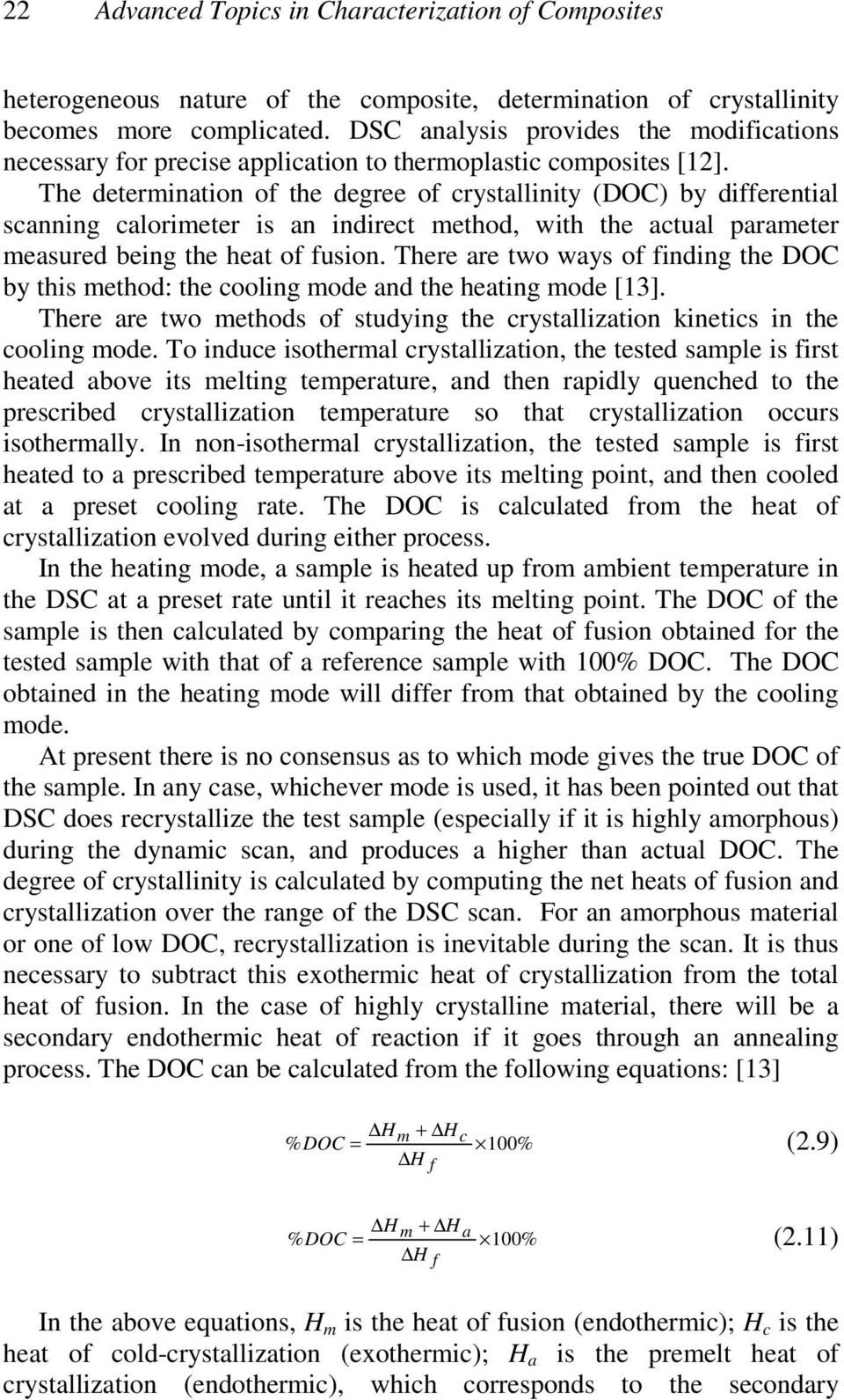 The determination of the degree of crystallinity (DOC) by differential scanning calorimeter is an indirect method, with the actual parameter measured being the heat of fusion.
