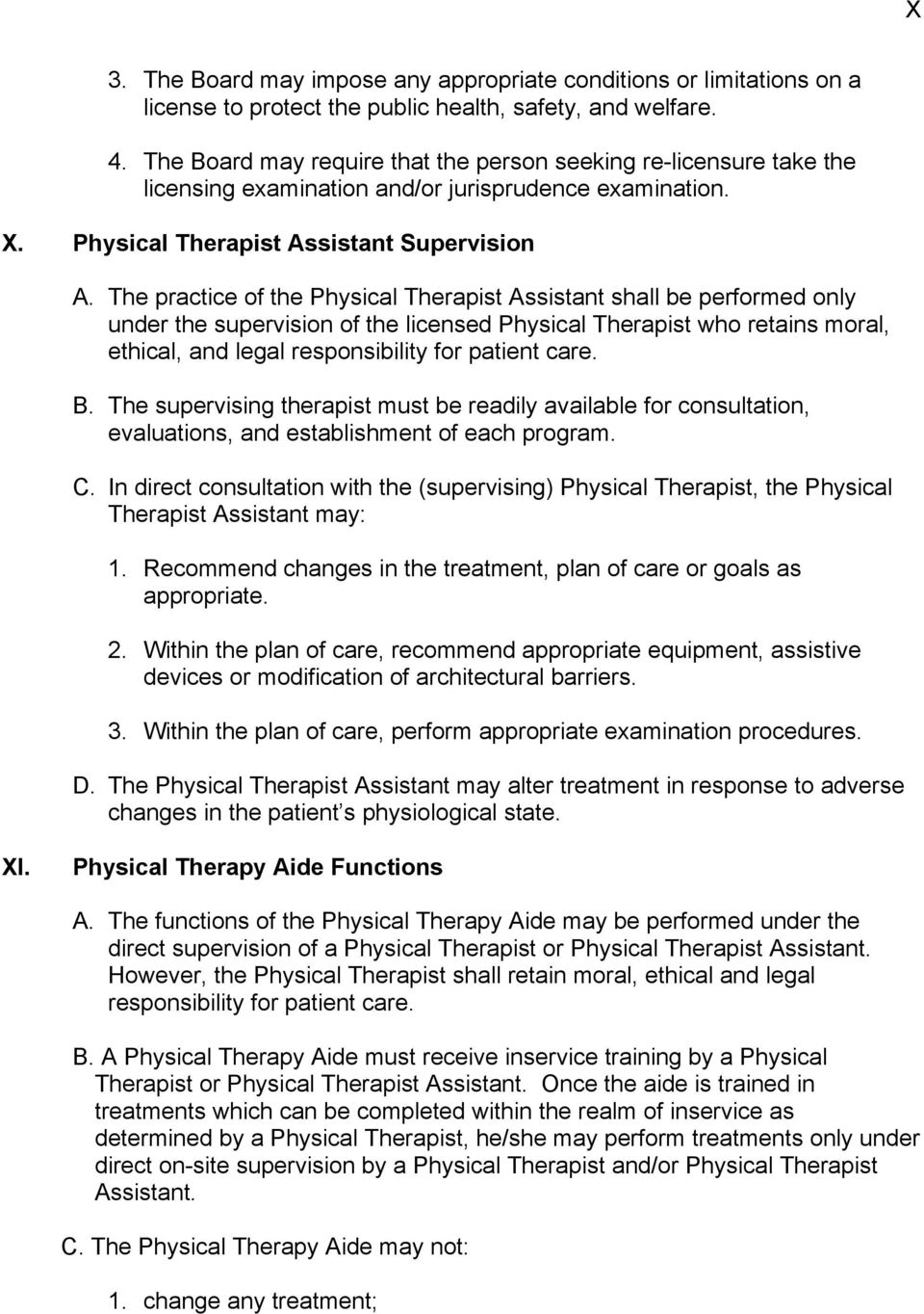 The practice of the Physical Therapist Assistant shall be performed only under the supervision of the licensed Physical Therapist who retains moral, ethical, and legal responsibility for patient care.