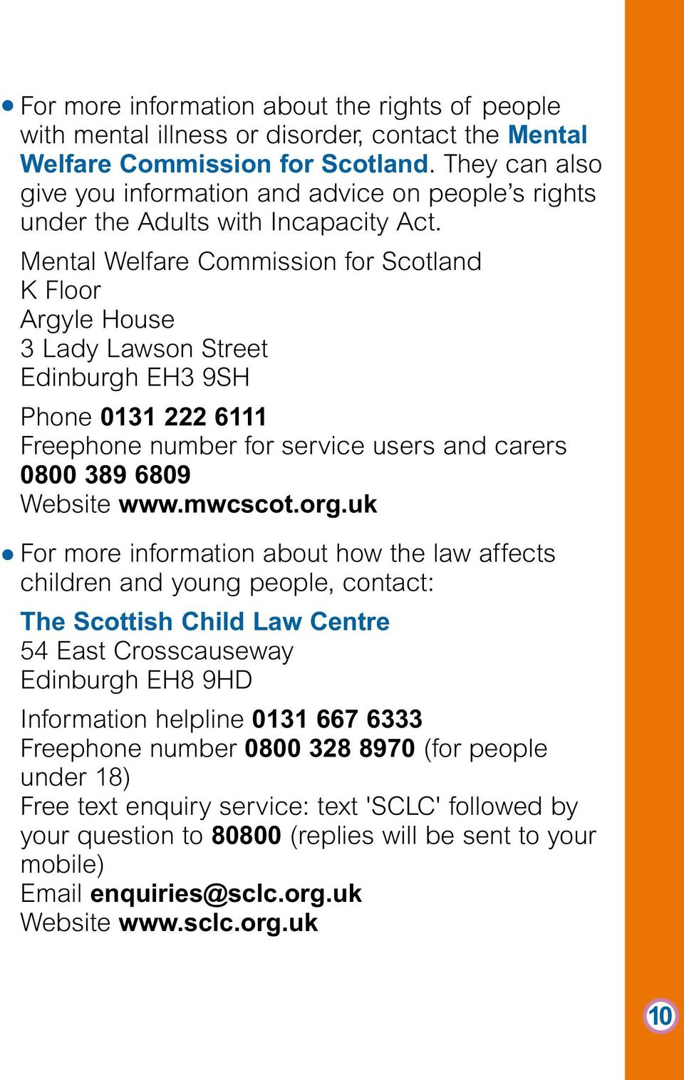 Mental Welfare Commission for Scotland K Floor Argyle House 3 Lady Lawson Street Edinburgh EH3 9SH Phone 0131 222 6111 Freephone number for service users and carers 0800 389 6809 Website www.mwcscot.