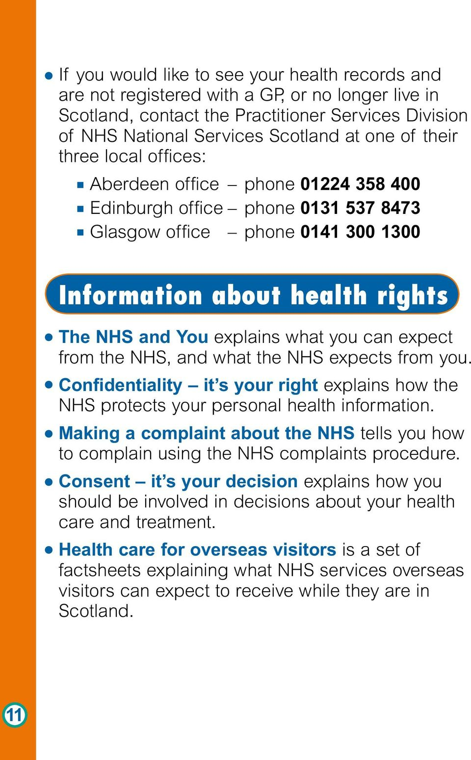 you can expect from the NHS, and what the NHS expects from you. Confidentiality it s your right explains how the NHS protects your personal health information.