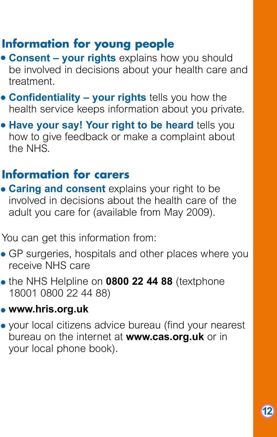Your right to be heard tells you how to give feedback or make a complaint about the NHS.