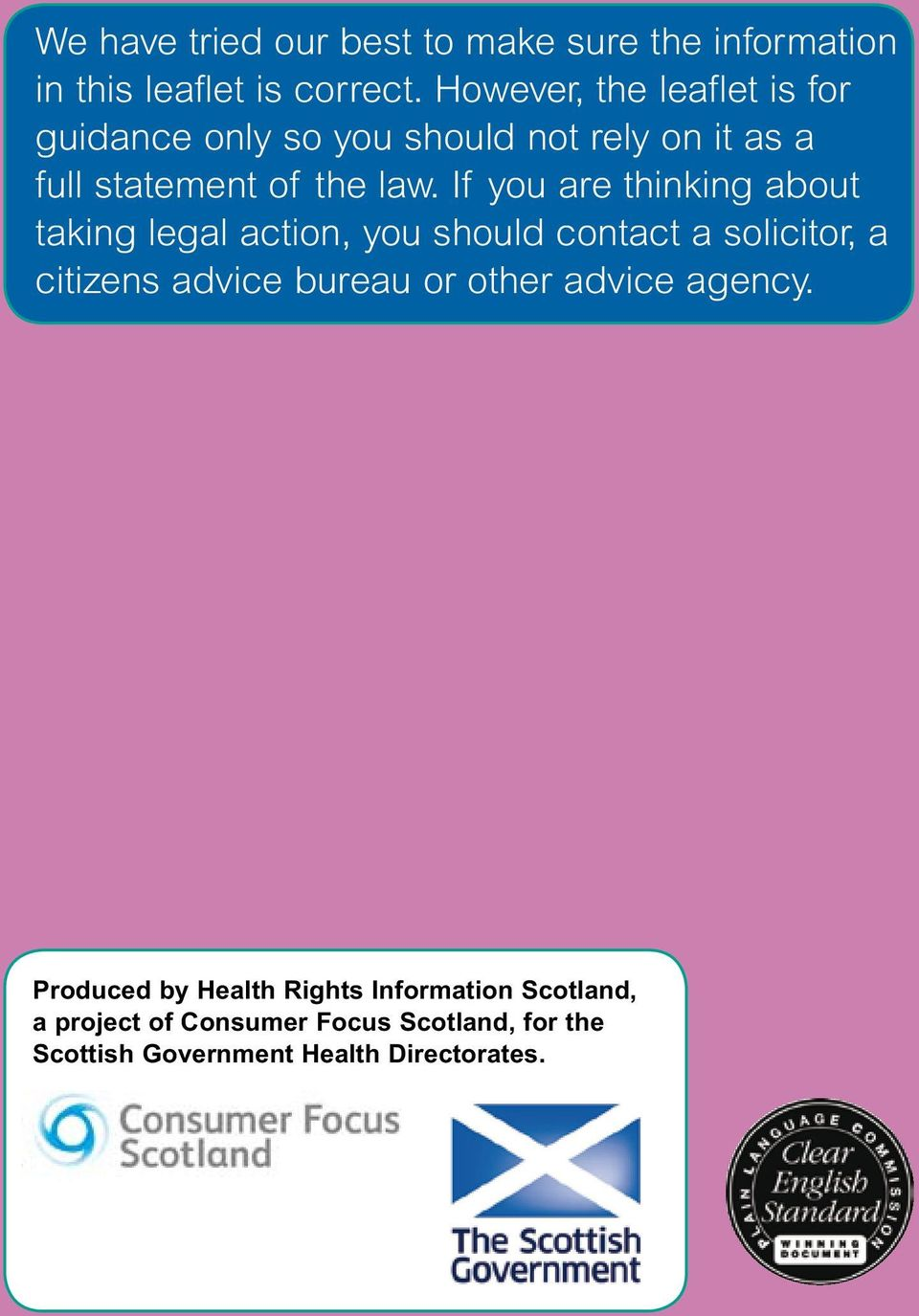 If you are thinking about taking legal action, you should contact a solicitor, a citizens advice bureau or