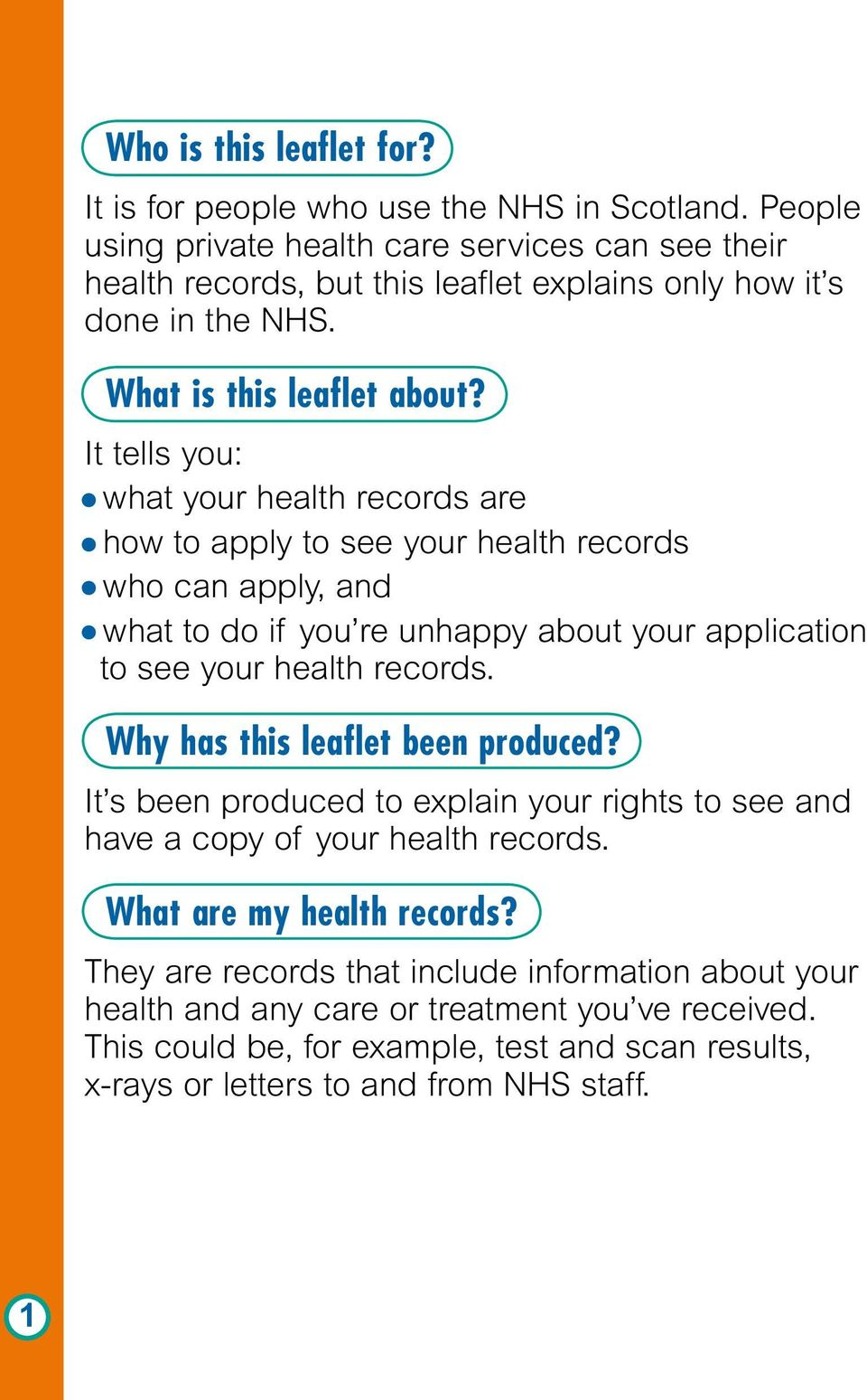 It tells you: what your health records are how to apply to see your health records who can apply, and what to do if you re unhappy about your application to see your health records.