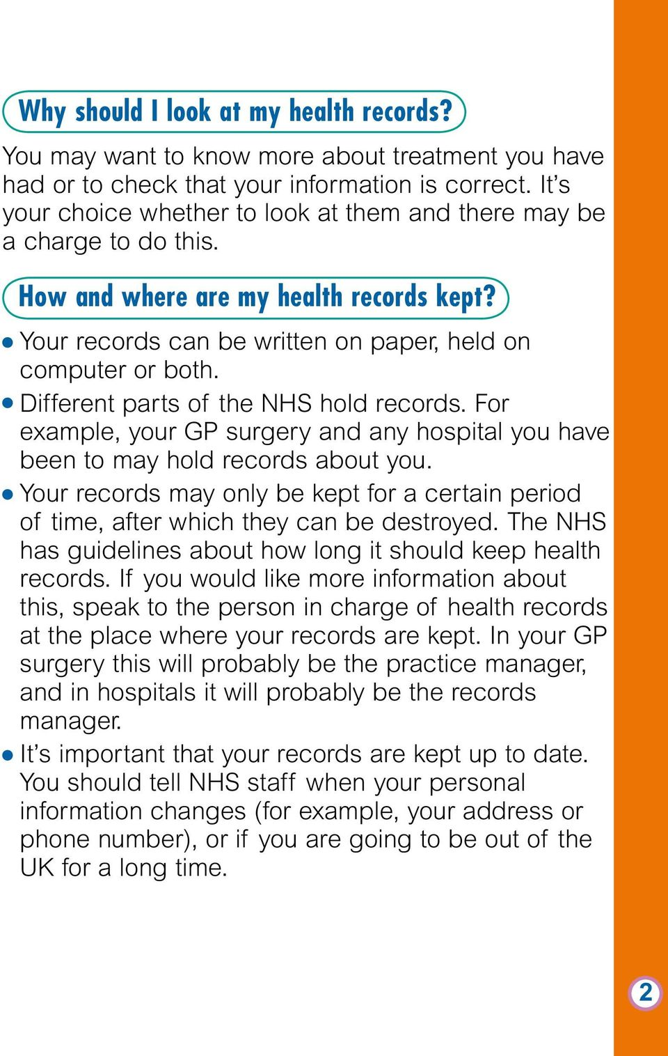 Different parts of the NHS hold records. For example, your GP surgery and any hospital you have been to may hold records about you.
