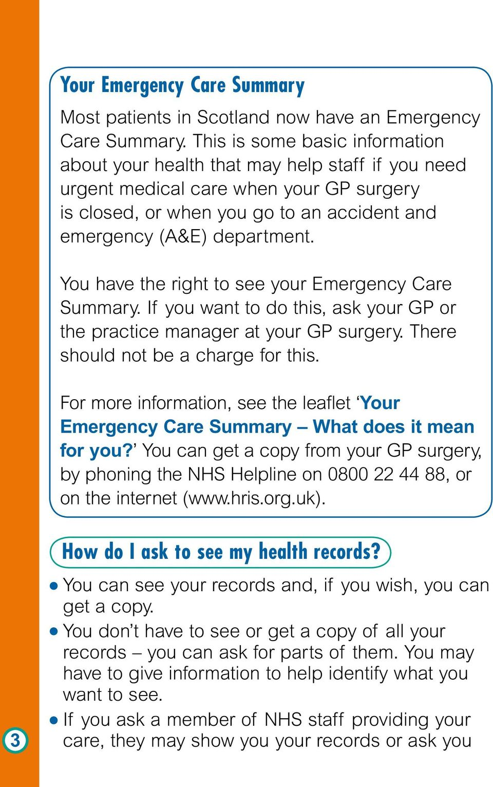You have the right to see your Emergency Care Summary. If you want to do this, ask your GP or the practice manager at your GP surgery. There should not be a charge for this.