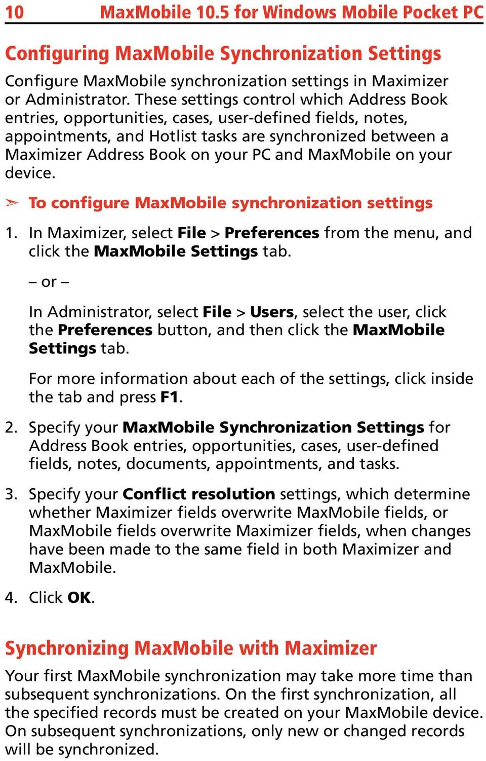 MaxMobile on your device. To configure MaxMobile synchronization settings In Maximizer, select File > Preferences from the menu, and click the MaxMobile Settings tab.