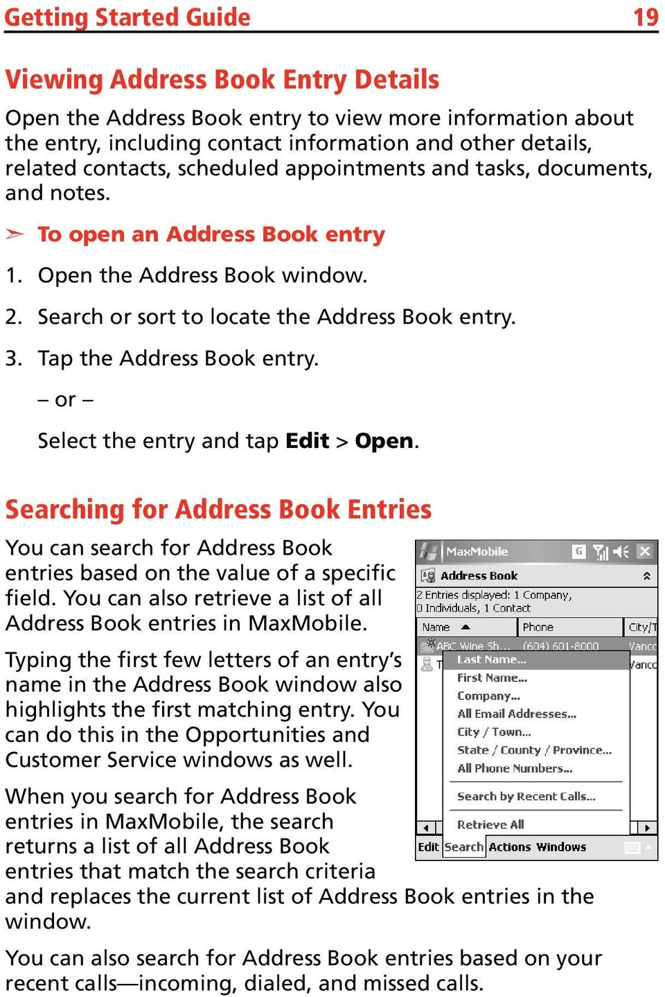 or Select the entry and tap Edit > Open. Searching for Address Book Entries You can search for Address Book entries based on the value of a specific field.